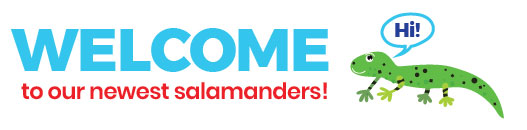 """Salamander saying """"hello"""" and text that says """"Welcome to our newest salamanders!"""""""