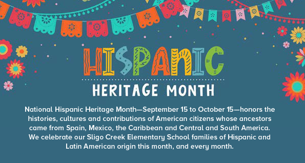 National Hispanic Heritage Month—September 15 to October 15—honors the histories, cultures and contributions of American citizens whose ancestors came from Spain, Mexico, the Caribbean and Central and South America. We celebrate our Sligo Creek Elementary School families of Hispanic and Latin American origin this month, and every month.